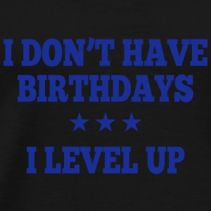 I don't have birthday's I level up II Tops - Mannen Premium T-shirt