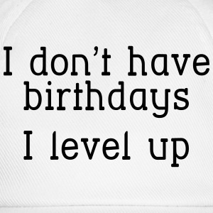 I don't have birthday's I level up I T-Shirts - Baseball Cap