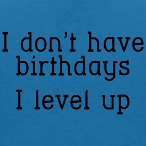 I don't have birthday's I level up I Baby Bibs - Women's V-Neck T-Shirt