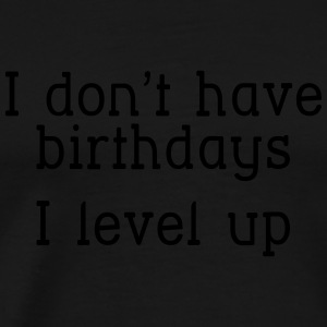 I don't have birthday's I level up I Shirts met lange mouwen - Mannen Premium T-shirt