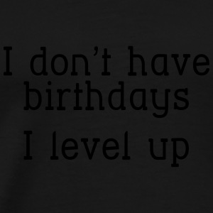I don't have birthday's I level up I Baby body - Mannen Premium T-shirt