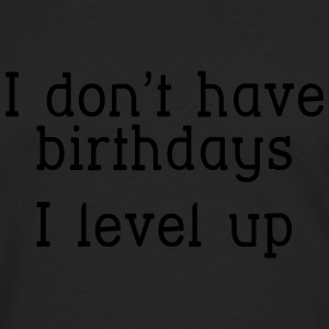 I don't have birthday's I level up I T-shirts - Mannen Premium shirt met lange mouwen