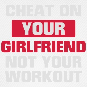 CHEAT YOUR GIRLFRIEND BUT NOT DURING TRAINING! T-Shirts - Baseball Cap