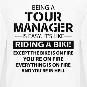Being A Tour Manager Like The Bike Is On Fire T-Shirts - Men's Premium Longsleeve Shirt