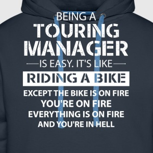 Being A Touring Manager Like The Bike Is On Fire T-Shirts - Men's Premium Hoodie