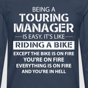Being A Touring Manager Like The Bike Is On Fire T-Shirts - Men's Premium Longsleeve Shirt