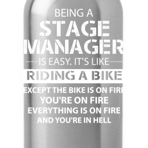 Being A Stage Manager Like The Bike Is On Fire T-Shirts - Water Bottle