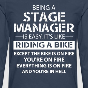 Being A Stage Manager Like The Bike Is On Fire T-Shirts - Men's Premium Longsleeve Shirt