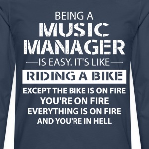 Being A Music Manager Like The Bike Is On Fire T-Shirts - Men's Premium Longsleeve Shirt
