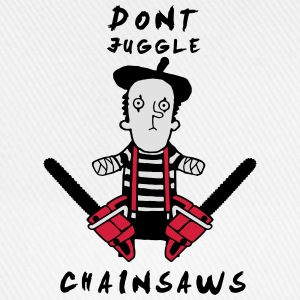 Juggle never with chainsaws T-Shirts - Baseball Cap
