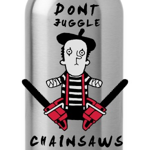 Juggle never with chainsaws T-Shirts - Water Bottle