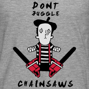 Juggle never with chainsaws T-Shirts - Men's Premium Longsleeve Shirt