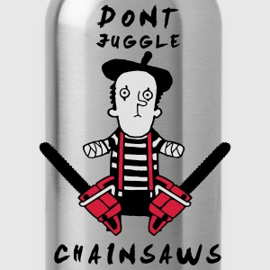 Juggle never with chainsaws Hoodies & Sweatshirts - Water Bottle