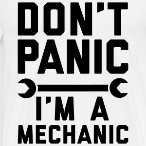 Don't panic i'm a mechanic Hoodies & Sweatshirts - Men's Premium T-Shirt