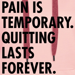 Pain Is Temporary - Quitting Lasts Forever. T-Shirts - Women's Premium Hoodie