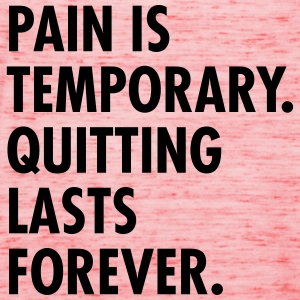 Pain Is Temporary - Quitting Lasts Forever. T-Shirts - Women's Tank Top by Bella