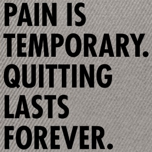 Pain Is Temporary - Quitting Lasts Forever. T-Shirts - Snapback Cap