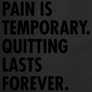 Pain Is Temporary - Quitting Lasts Forever. Camisetas - Delantal de cocina