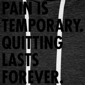 Pain Is Temporary - Quitting Lasts Forever. T-shirts - Herre Premium hættetrøje