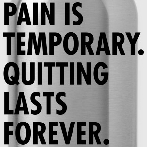 Pain Is Temporary - Quitting Lasts Forever. T-shirts - Drikkeflaske