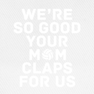 Your mom claps for us Volleyball T Shirt T-Shirts - Baseball Cap