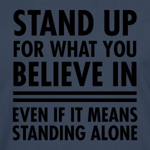 Stand Up For What You Believe In... T-shirts - Herre premium T-shirt med lange ærmer