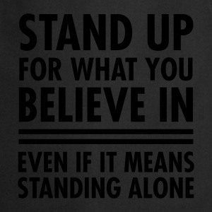 Stand Up For What You Believe In... T-Shirts - Kochschürze