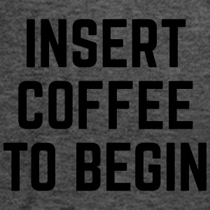 Insert Coffee Funny Quote Hoodies & Sweatshirts - Women's Tank Top by Bella