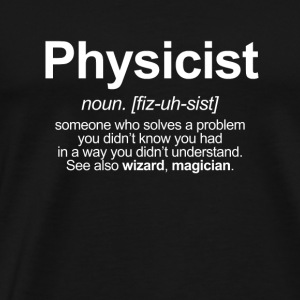 PHYSICIST - FUNNY MEANING OF THE WORD PHYSICIST Long Sleeve Shirts - Men's Premium T-Shirt