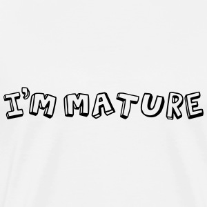 I'm Mature (immature) Mono Long Sleeve Shirts - Men's Premium T-Shirt
