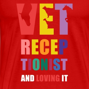 Vet Receptionist and Loving it Veterinary T Shirt Tops - Men's Premium T-Shirt