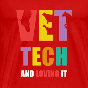 Vet Tech and Loving it Veterinary T Shirt Tops - Men's Premium T-Shirt