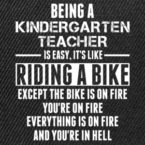 Being a Kindergarten Teacher is like Riding a Bike T-Shirts - Snapback Cap