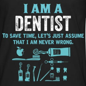 I Am A Dentist... T-Shirts - Men's Premium Longsleeve Shirt