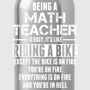 Being a Math Teacher is like Riding a Bike T-Shirts - Water Bottle