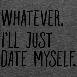 Whatever. I'll Just Date Myself. T-Shirts - Women's Tank Top by Bella