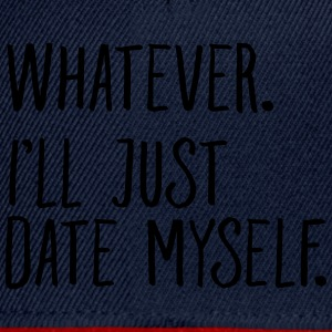 Whatever. I'll Just Date Myself. Tee shirts - Casquette snapback