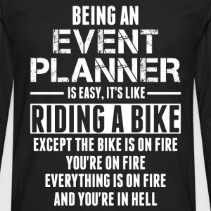 Being An Event Planner Like The Bike Is On Fire T-Shirts - Men's Premium Longsleeve Shirt