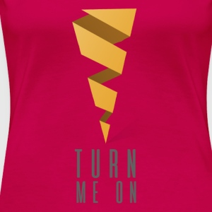 Turn me on - Women's Premium T-Shirt