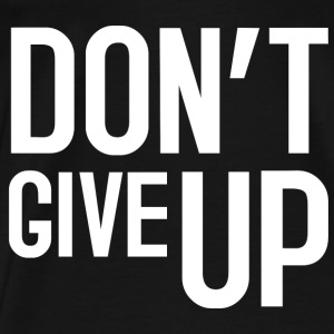 Don't give up - Männer Premium T-Shirt