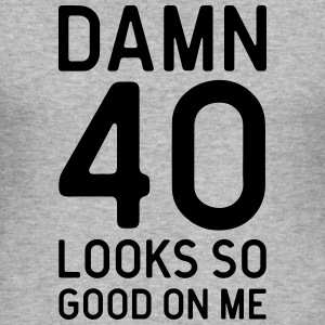 40 Looks Good Birthday Quote Sweaters - slim fit T-shirt