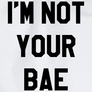 I'm not your bae T-Shirts - Drawstring Bag