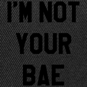 I'm not your bae Sweat-shirts - Casquette snapback