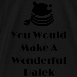 You Would Make A Wonderful Dalek Bluzy - Koszulka męska Premium
