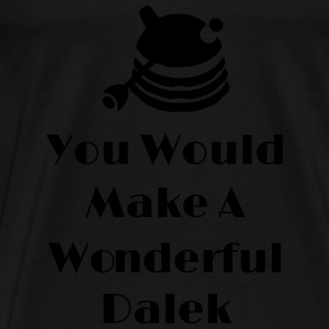 You Would Make A Wonderful Dalek Tops - Camiseta premium hombre