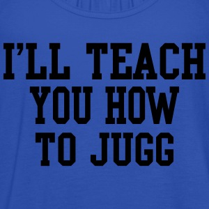 I'll Teach You How To Jugg T-Shirts - Women's Tank Top by Bella