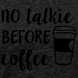 No Talkie Before Coffee Vêtements de sport - T-shirt Premium Homme
