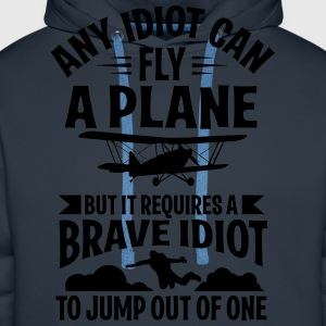 Any idiot can fly a plane, I jump out of them Magliette - Felpa con cappuccio premium da uomo