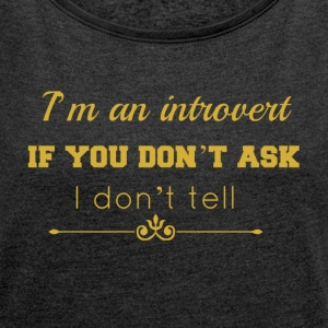 don't tell gold.png Hoodies & Sweatshirts - Women's T-shirt with rolled up sleeves