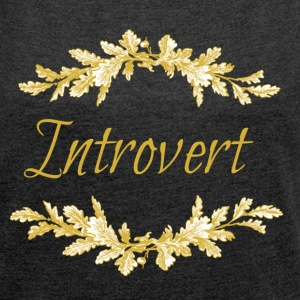 introvert gold.png Hoodies & Sweatshirts - Women's T-shirt with rolled up sleeves